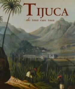 Capa do livro Tijuca de rua em rua, na imagem vemos uma pintura de escravos trabalhando no engenho de velho de São Francisco Xavier